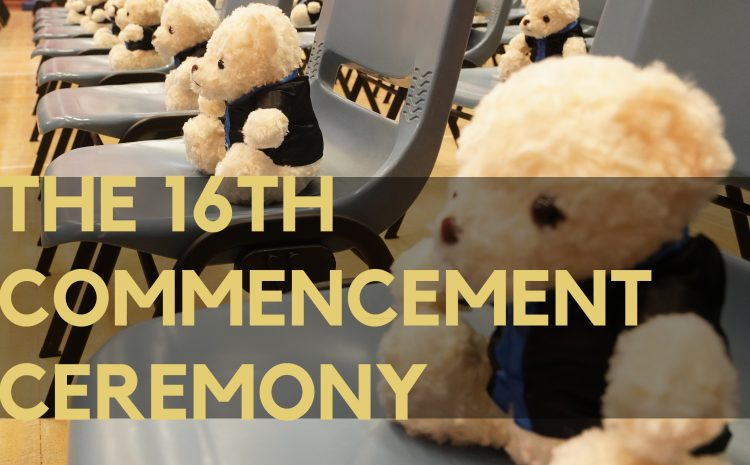The 16th Commencement Ceremony